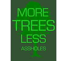 MORE TREES LESS ASSHOLES. Photographic Print