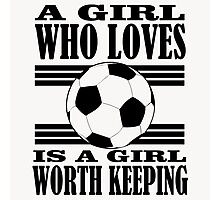A GIRL WHO LOVES IS A GIRL WORTH KEEPING Photographic Print