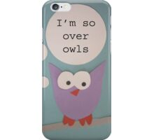 I'm So Over Owls - Owl Getting Philosophical iPhone Case/Skin