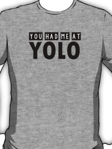 You had me at YOLO T-Shirt