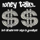 MONEY TALKS...  by Storm Designs