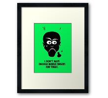 I don't have enough middle fingers for today Framed Print
