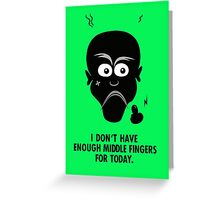 I don't have enough middle fingers for today Greeting Card