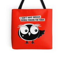 I DON'T HAVE ENOUGH  MIDDLE FINGERS FOR TODAY. Tote Bag