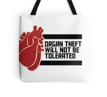 ORGAN THEFT WILL NOT BE TOLERATED Tote Bag