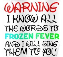 WARNING I KNOW ALL THE WORDS TO FROZEN FEVER Poster