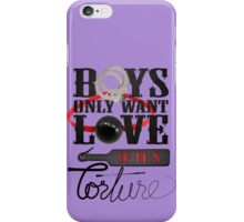 Boys Only Want Love If It's Torture iPhone Case/Skin
