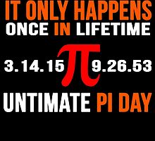 It Only Happens Once In Life Time Ultimate PI Day by birthdaytees
