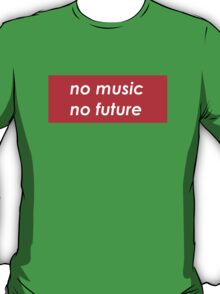 *No music, no future* T-Shirt