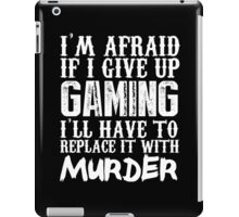 I'm Afraid If I Give Up Gaming I'll Have To Replace It With Murder - TShirts & Hoodies iPad Case/Skin