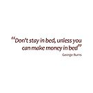 Don't stay in bed... (Amazing Sayings) by gshapley