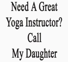 Need A Great Yoga Instructor? Call My Daughter  by supernova23