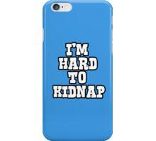 I'm hard to kidnap iPhone Case/Skin