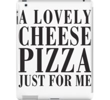A Lovely Cheese Pizza, Just For Me iPad Case/Skin