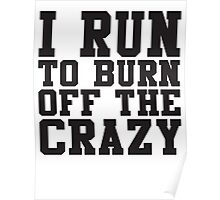 I Run To Burn Off The Crazy Poster