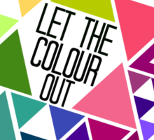 Let The Colour Out Sticker