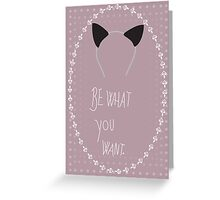 Be what you want 1 Greeting Card
