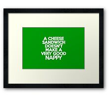 A cheese sandwich doesn't make a very good nappy Framed Print