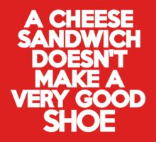 A cheese sandwich doesn't make a very good shoe Kids Clothes