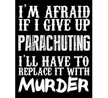 I'm Afraid If I Give Up Parachuting I'll Have To Replace It With Murder - TShirts & Hoodies Photographic Print