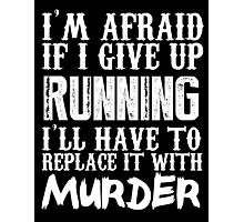 I'm Afraid If I Give Up Running I'll Have To Replace It With Murder - TShirts & Hoodies Photographic Print