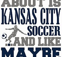 ALL I CARE ABOUT IS KANSAS CITY SOCCER by fancytees