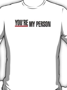 Grey's Anatomy -  You're My Person T-Shirt
