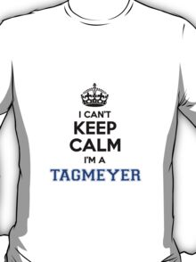 I cant keep calm Im a TAGMEYER T-Shirt