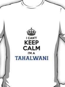 I cant keep calm Im a TAHALWANI T-Shirt