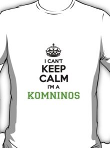 I cant keep calm Im a Komninos T-Shirt