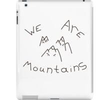 WE ARE MOUNTAINS! iPad Case/Skin