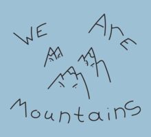 WE ARE MOUNTAINS! by three-legged