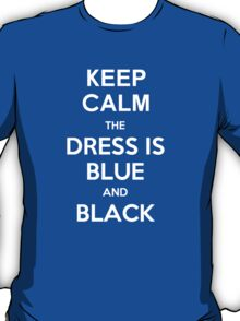 Keep Calm the Dress is Blue and Black T-Shirt