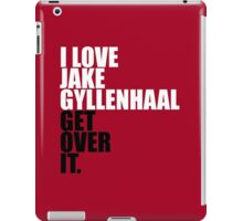 I love Jake Gyllenhaal iPad Case/Skin
