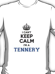 I cant keep calm Im a TENNERY T-Shirt