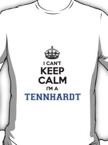 I cant keep calm Im a TENNHARDT T-Shirt