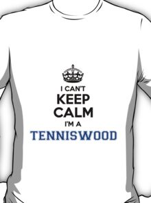 I cant keep calm Im a TENNISWOOD T-Shirt