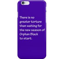No Greater Torture - Orphan Black iPhone Case/Skin