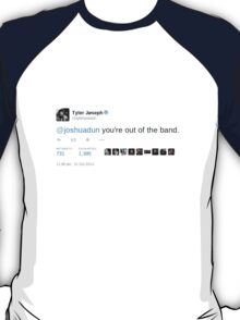@joshadun you're out of the band T-Shirt