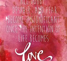 Once the intention of life becomes love, Rumi Quote by Franchesca Cox
