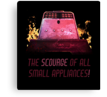 The Scourge of all Small Appliances! Canvas Print
