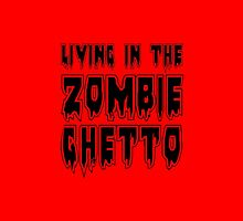 LIVING IN THE ZOMBIE GHETTO by Zombie Ghetto by ZombieGhetto