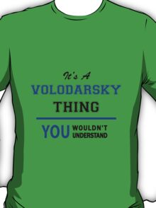 It's a VOLODARSKY thing, you wouldn't understand !! T-Shirt