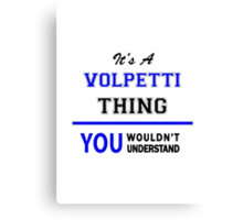 It's a VOLPETTI thing, you wouldn't understand !! Canvas Print