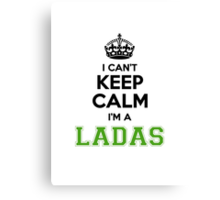 I cant keep calm Im a LADAS Canvas Print