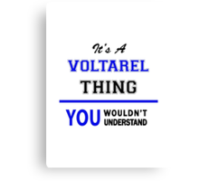 It's a VOLTAREL thing, you wouldn't understand !! Canvas Print