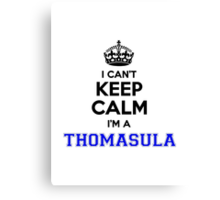 I cant keep calm Im a THOMASULA Canvas Print