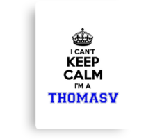I cant keep calm Im a THOMASV Canvas Print