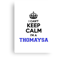 I cant keep calm Im a THOMAYSA Canvas Print