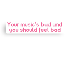 Your music's bad and you should feel bad Canvas Print